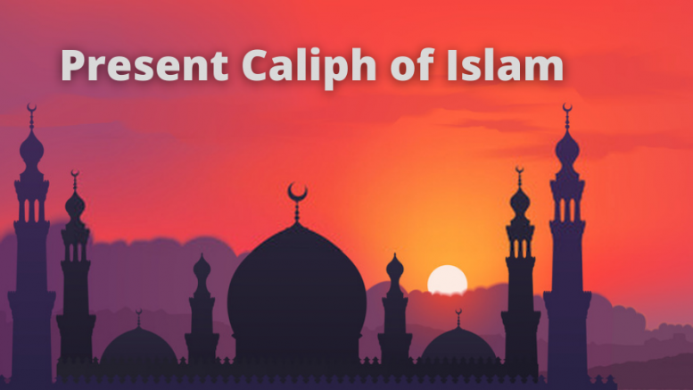 Present Caliph of Islam